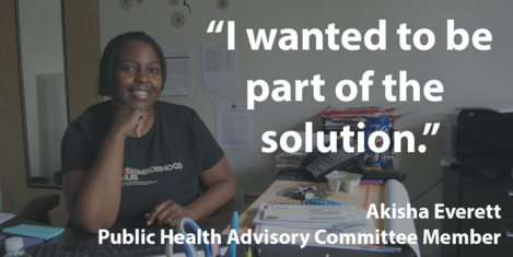 "Image of Akisha Everett, Public Health Advisory Committee member, saying ""I wanted to be part of the solution."""
