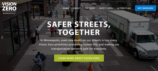 Vision Zero Minneapolis website home page safer streets together In Minneapolis even one death on our streets is too many.