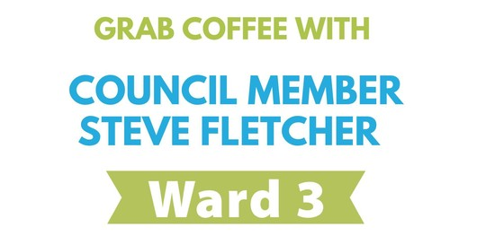 Grab Coffee with Council Member Steve Fletcher