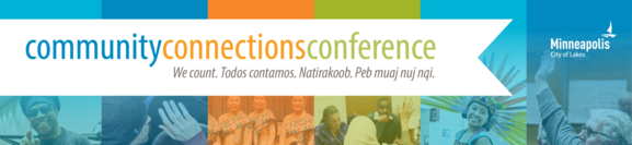 Banner City of Minneapolis Community Connections Conference. We count. Todos contamos. Natirakoob. Peb muaj nuj nqi.