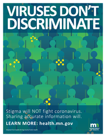 Viruses don't discriminate. Stigma will NOT fight coronavirus. Sharing accurate information will. LEARN MORE: health.mn.gov