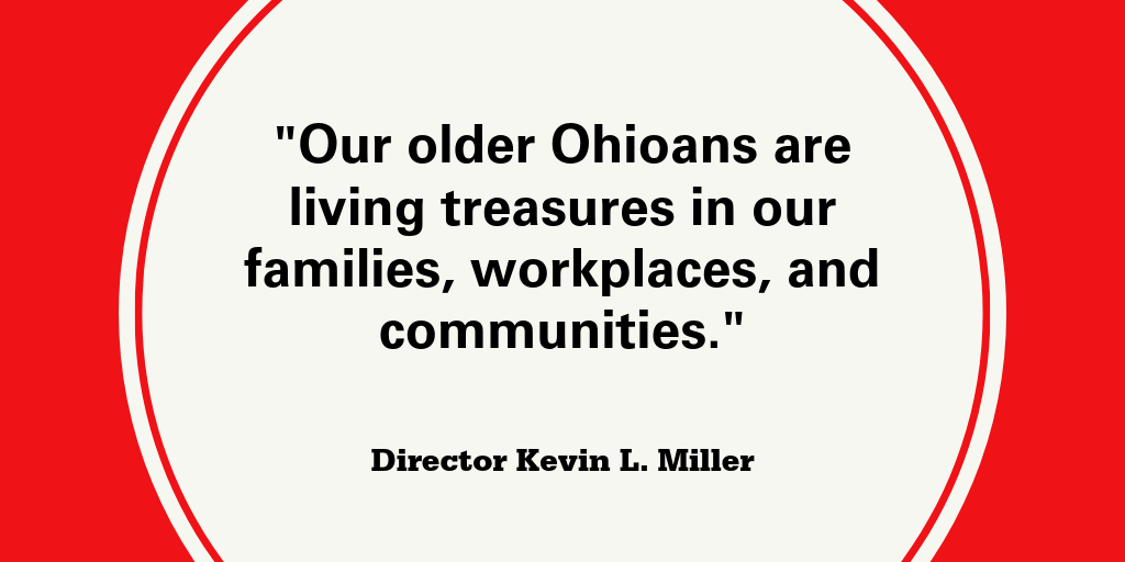 "Graphic of quote: ""Our older Ohioans are living treasures in our families, workplaces, and communities.""  Director Kevin L. Miller"