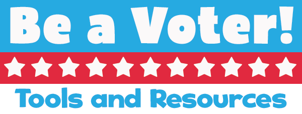 Be a Voter! Resources and Tools