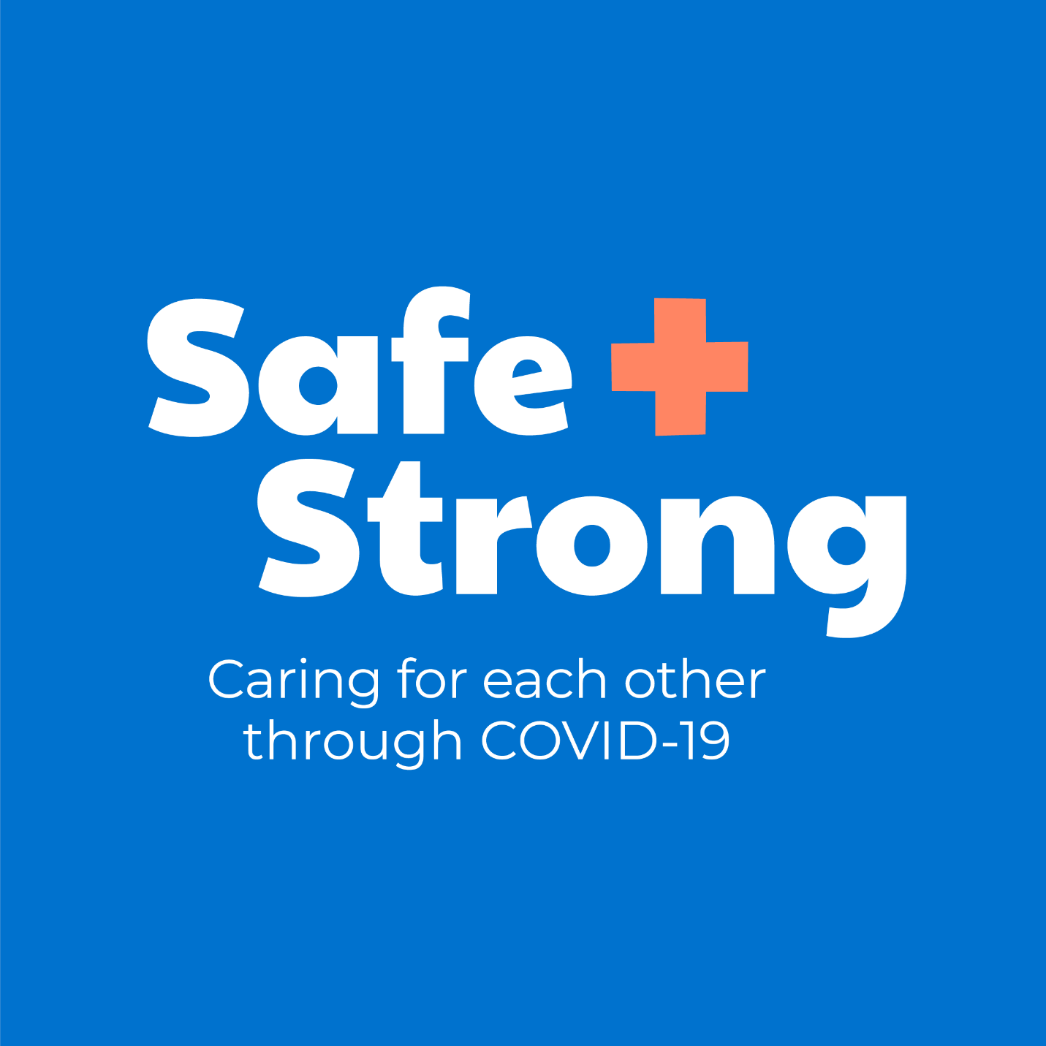 Safe + Strong Caring for each other through COVID-19