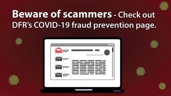 Beware of scammers Check out DFR's COVID-19 fraud prevention page