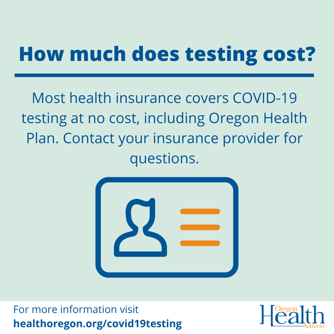 Most health insurance covers COVID-19 testing at no cost, including Oregon Health Plan.
