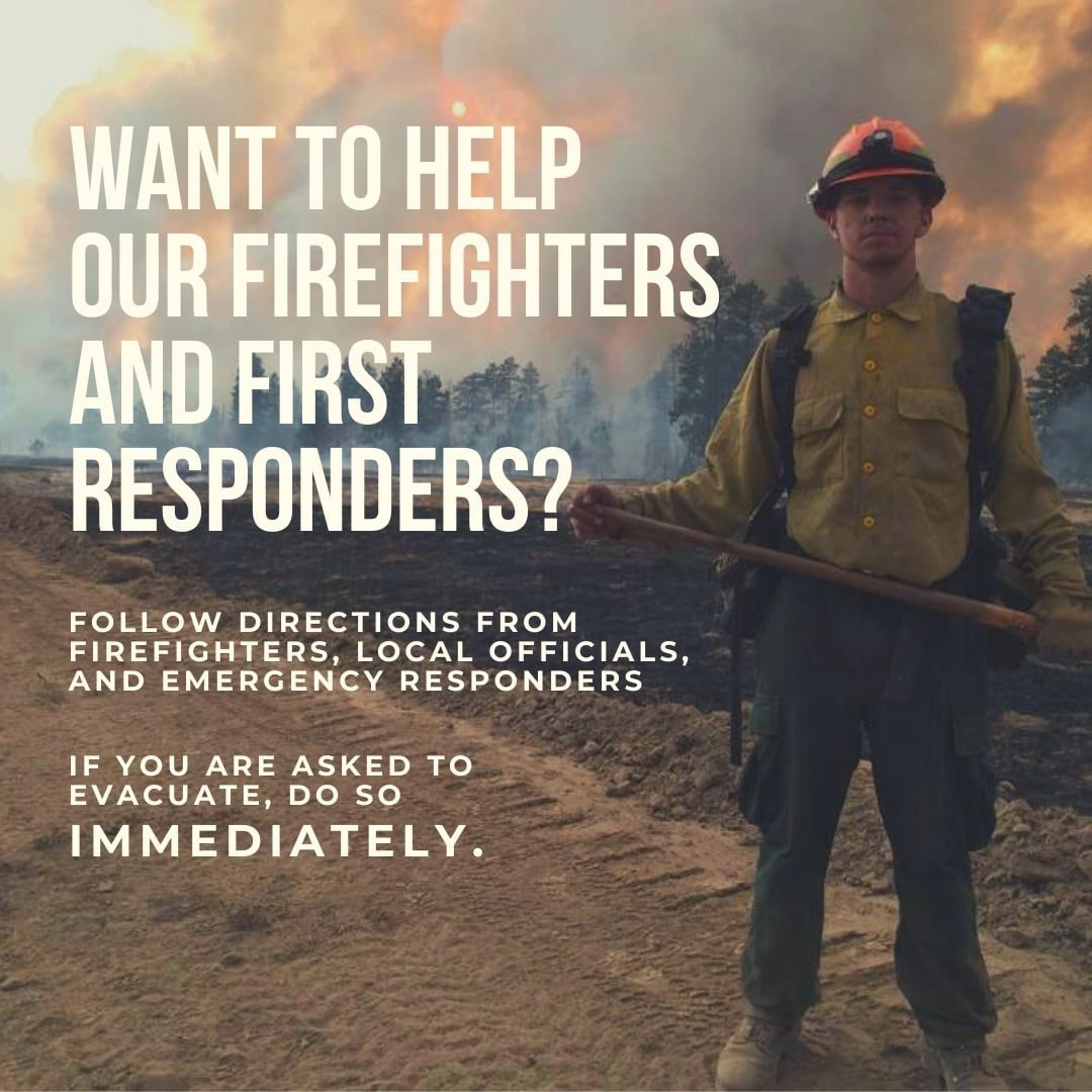 Want to help our firefighters and first responders? Follow directions. If you are ask to evacuate do so immediately