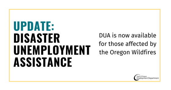 DUA is now available for those affected by the Oregon Wildfires