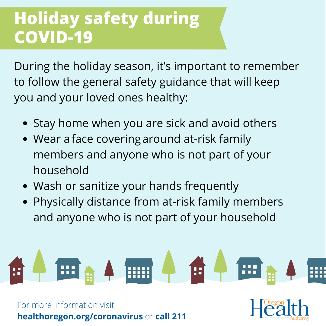 During the holiday season, remember this safety guidance: Stay home when sick and avoid others. Wear a face covering around at-risk family members