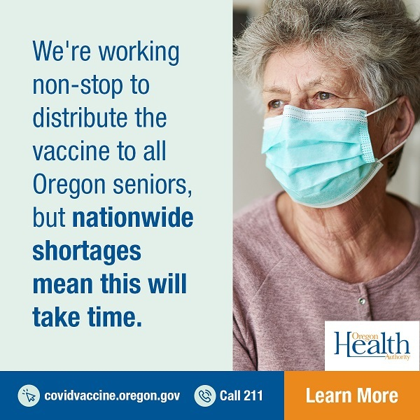 Older woman wearing face mask. We're working non-stop to distribute vaccine to all Oregon seniors, but nationwide shortages mean this will take time.