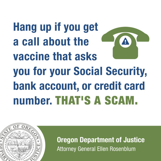Hang up if you get a call about the vaccine that asks you for your Social Security, bank account or credit cards number. That's a scam.