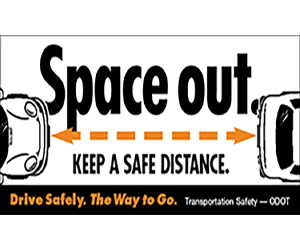 Space out. Keep a safe distance. Drive safely. The way to go.