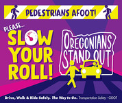 Pedestrians afoot! Please slow your roll! Oregonians stand out. Drive, walk, and ride safely. The way to go.