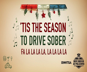 'Tis the season to drive sober. FA LA LA LA LA, LA LA LA LA. (NHTSA: Drive Sober or Get Pulled Over)