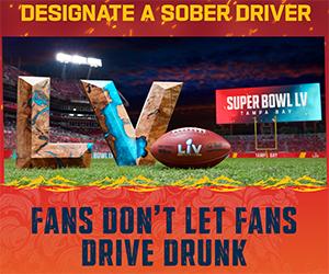 Super Bowl LV. Designate a sober driver. Fans don't let fans drive drunk.