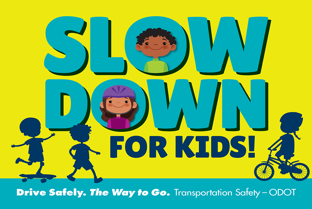 Slow down for kids! Drive safely. The way to go.