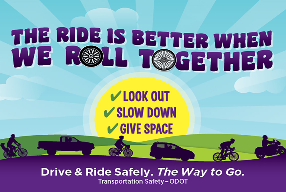 The ride is better when we roll together. Look out, slow down, give space. Drive and ride safely - The Way to Go.