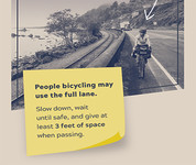 People bicycling may use the full lane. Slow down, wait until safe, and give at least 3 feet of space when passing.