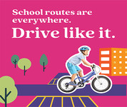 School routes are everywhere. Drive like it.