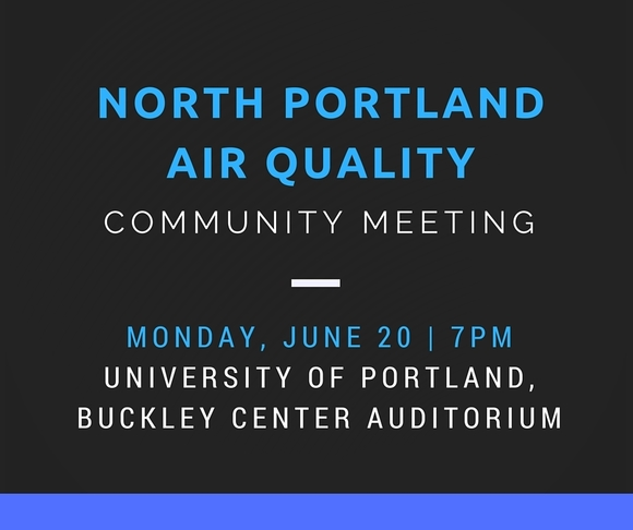 North Portland air quality community meeting on Monday, June 20 at 7pm in the Buckley Center Auditorium at the University of Portland