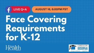 Face Covering Requirements for K-12 Schools: Live Q&A for Eastern Oregon Residents