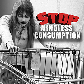 Stop Mindless Consumption