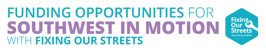 Funding opportunities for  Southwest in Motion with Fixing our Streets