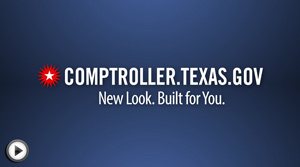 "Image that reads ""Comptroller.Texas.Gov: New Look. Built for You."""