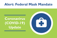 """Simple Green Graphic with text """"Alert: Federal Mask Mandate. Coronavirus (COVID-19) Update"""""""