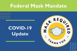 """Federal Mask Mandate: COVID-19 Update. Circle Icon says """"Mask Required Thank You"""" with graphic of a mask"""