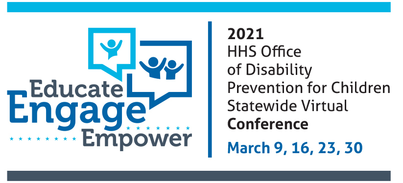 Logo for  2021 Office of Disability Prevention for Children Conference: Educate, Engage, Empower