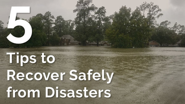 5 Tips to Recover Safely from Disasters