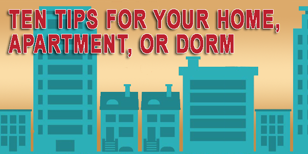 Ten Tips for Your Home, Apartment, or Dorm