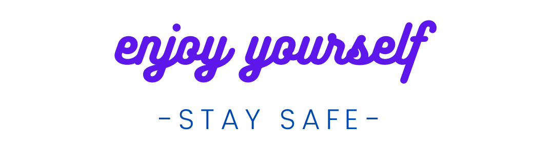 Enjoy yourself - Stay Safe