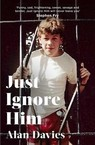 book cover of Just Ignore Him by Alan Davies