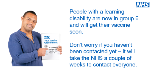 The JCVI has confirmed that all people on the Learning Disability Register are eligible for the Covid-19 vaccine as part of priority group 6.