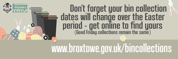 Don't forget your bin collection dates will change over the Easter period - get online to find yours at www.broxtowe.gov.uk/bincollections