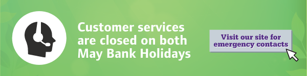 Customer services are closed on both May Bank Holidays