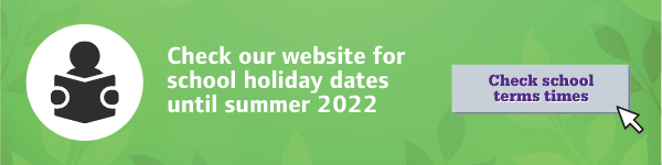Check our website for school holiday dates until summer 2022