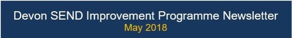 SEND Improvement Programme Newsletter May18