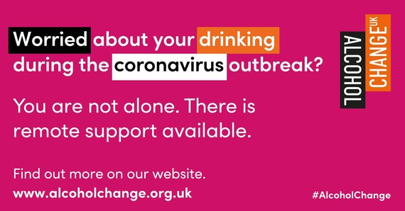 worried about your drinking during the coronavirus outbreak. Remote support is available via www.alcoholchange.org.uk