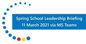 Spring School Leadership Briefing 2021
