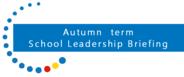 Autumn Term School Leadership Briefing