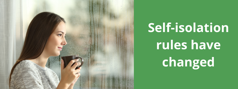 Self-isolation rules have changed