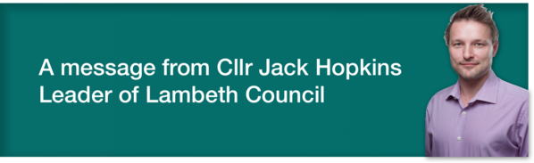 A message from Lambeth Council Leader Cllr Jack Hopkins