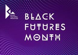 Black Futures Month @ Black Cultural Archives