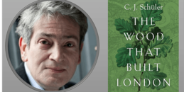 The Wood that Built London with Author C J Schuler