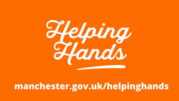 Helping Hands - manchester.gov.uk/helpinghands