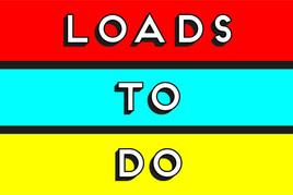 Loads to do