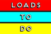 Loads to do poster
